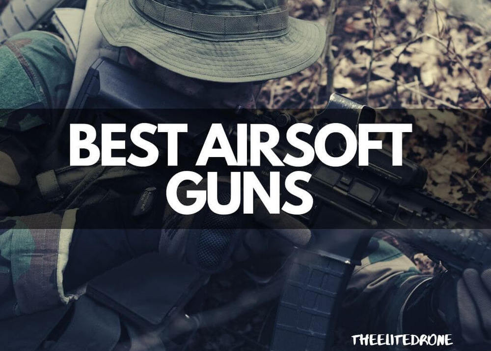 The Best Airsoft Guns of 2019 - The Elite Drone